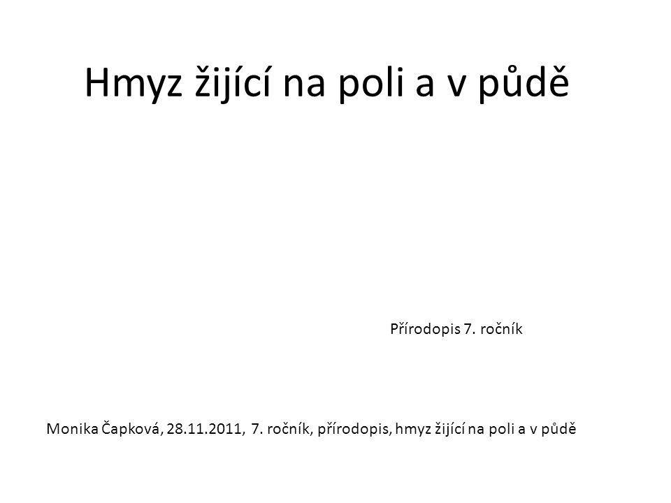 Hmyz žijící na poli a v půdě Přírodopis 7. ročník Monika Čapková, 28.11.2011, 7. ročník, přírodopis, hmyz žijící na poli a v půdě