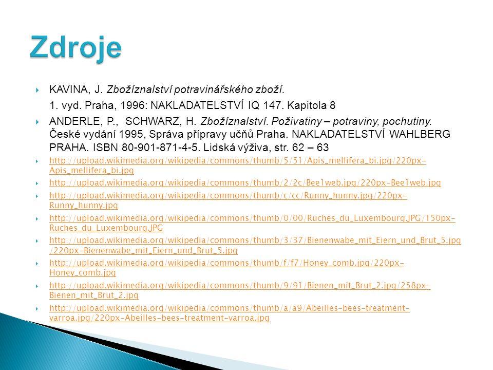  KAVINA, J. Zbožíznalství potravinářského zboží. 1. vyd. Praha, 1996: NAKLADATELSTVÍ IQ 147. Kapitola 8  ANDERLE, P., SCHWARZ, H. Zbožíznalství. Pož