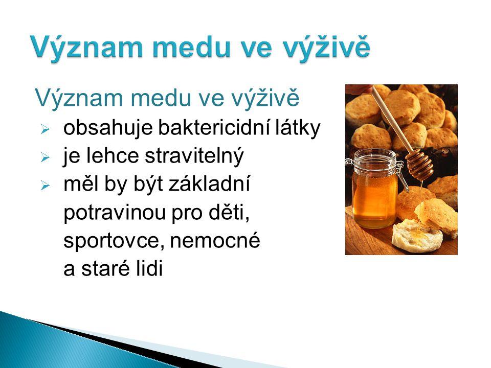Význam medu ve výživě  obsahuje baktericidní látky  je lehce stravitelný  měl by být základní potravinou pro děti, sportovce, nemocné a staré lidi