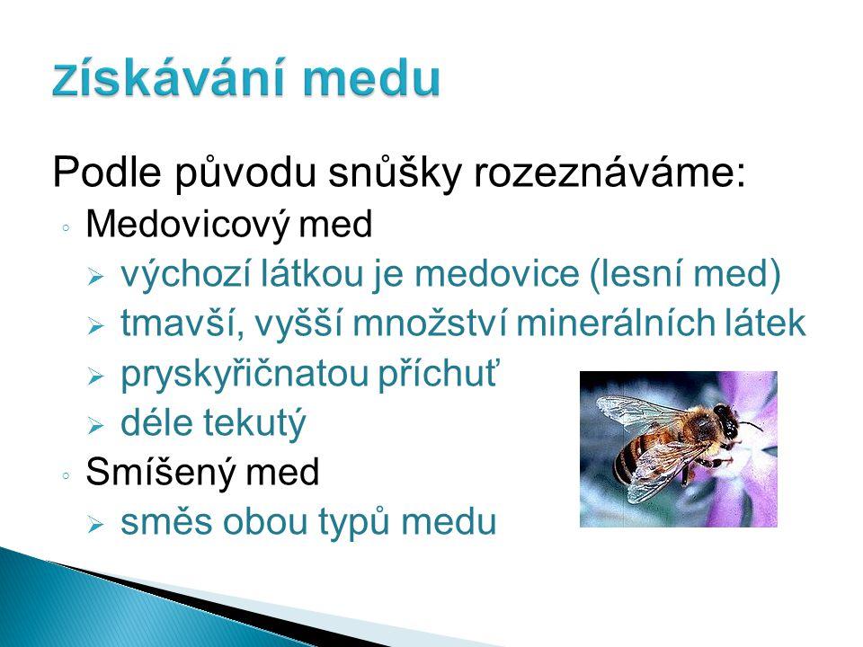 Podle původu snůšky rozeznáváme: ◦ Medovicový med  výchozí látkou je medovice (lesní med)  tmavší, vyšší množství minerálních látek  pryskyřičnatou