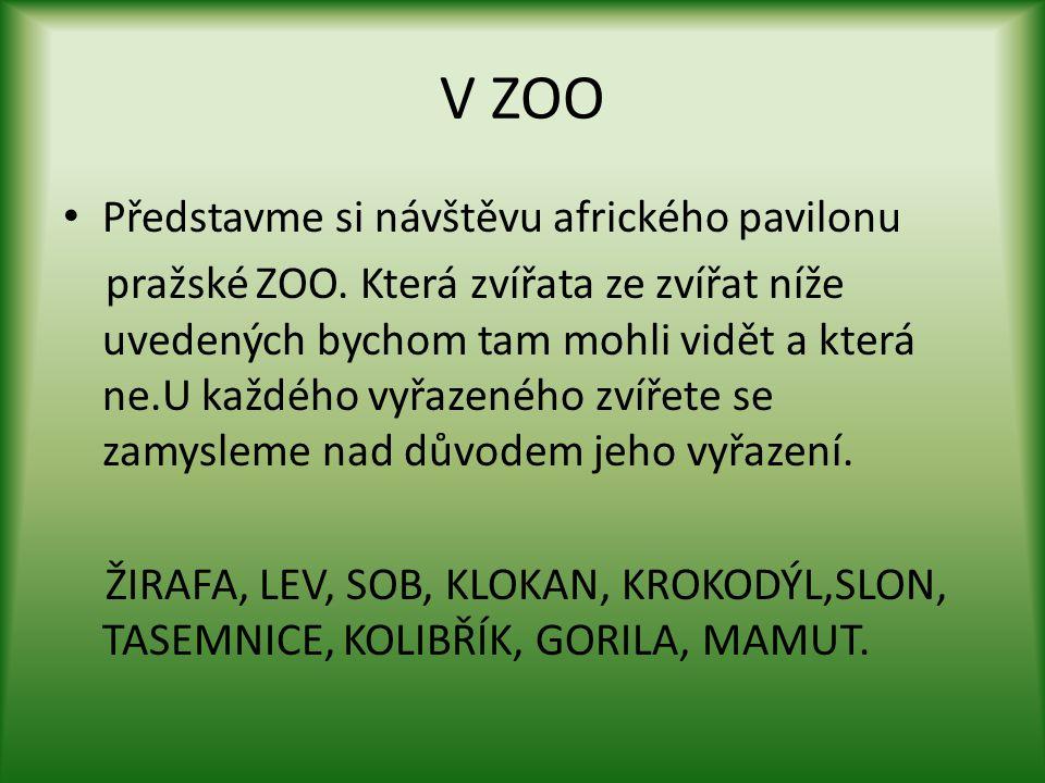 V ZOO Představme si návštěvu afrického pavilonu pražské ZOO. Která zvířata ze zvířat níže uvedených bychom tam mohli vidět a která ne.U každého vyřaze