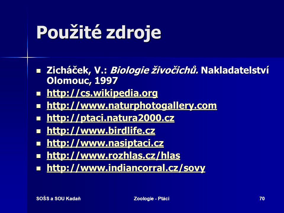 SOŠS a SOU KadaňZoologie - Ptáci70 Použité zdroje Zicháček, V.: Biologie živočichů. Nakladatelství Olomouc, 1997 Zicháček, V.: Biologie živočichů. Nak