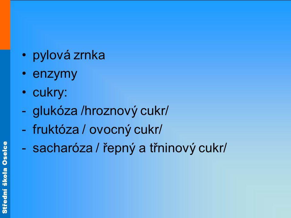 Střední škola Oselce pylová zrnka enzymy cukry: -glukóza /hroznový cukr/ -fruktóza / ovocný cukr/ -sacharóza / řepný a třninový cukr/