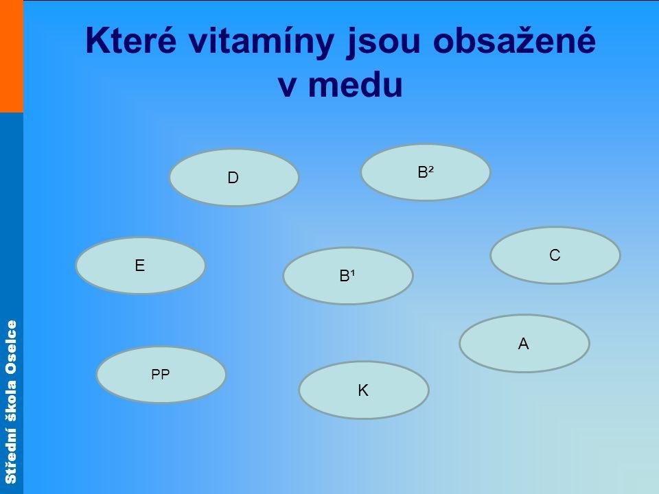 Střední škola Oselce Které vitamíny jsou obsažené v medu D E PP B² B¹ A K C