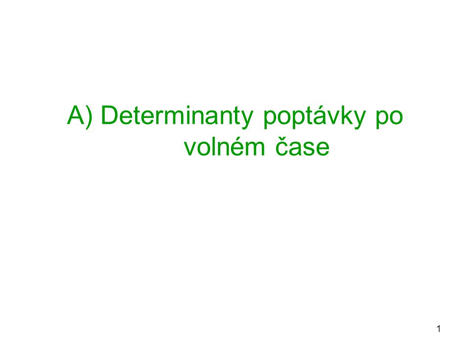 1 A) Determinanty poptávky po volném čase