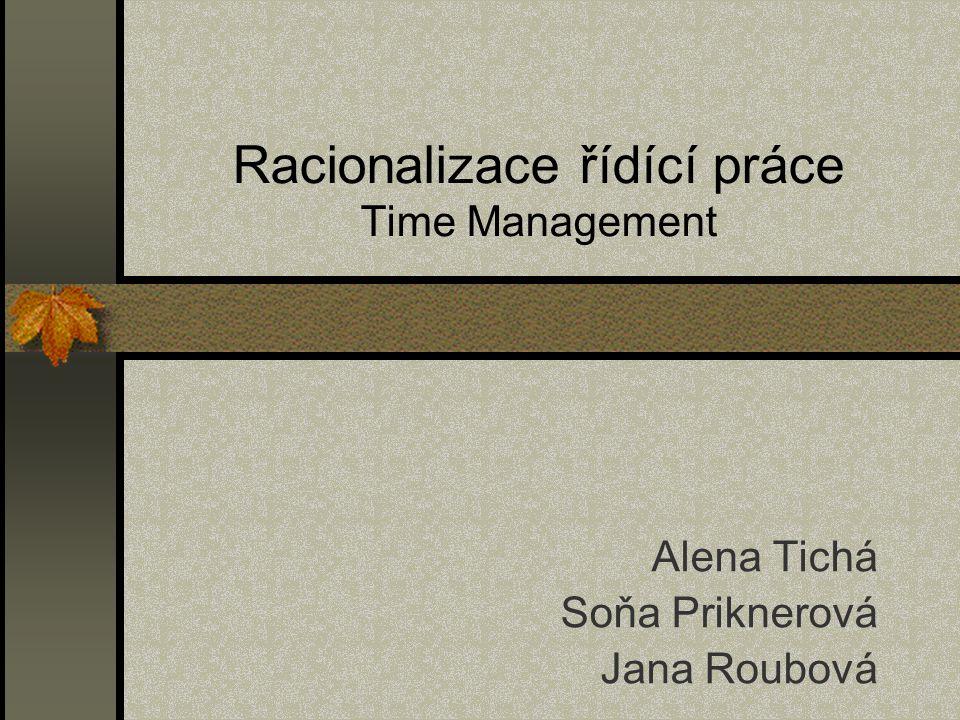 Racionalizace řídící práce Time Management Alena Tichá Soňa Priknerová Jana Roubová