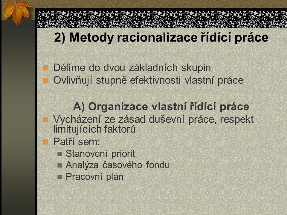 2) Metody racionalizace řídící práce Dělíme do dvou základních skupin Ovlivňují stupně efektivnosti vlastní práce A) Organizace vlastní řídící práce V