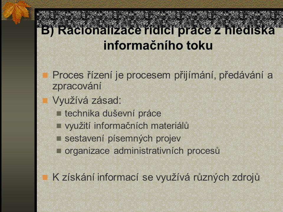 B) Racionalizace řídící práce z hlediska informačního toku Proces řízení je procesem přijímání, předávání a zpracování Využívá zásad : technika duševn