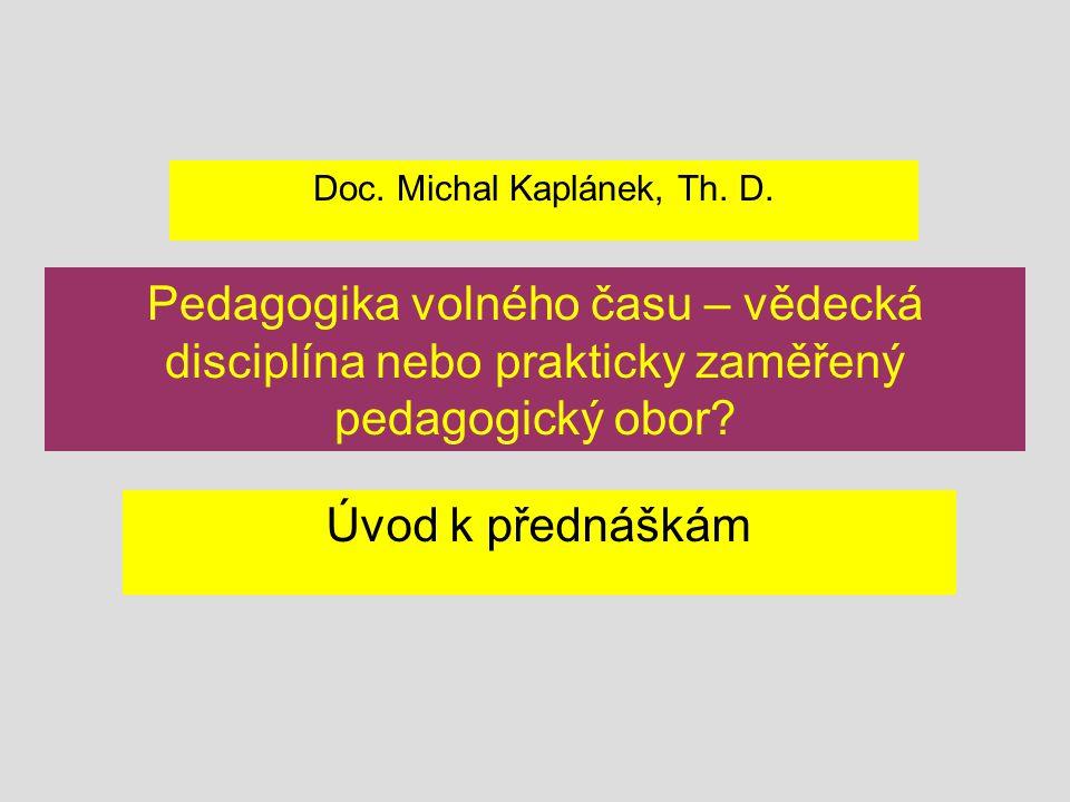 Pedagogika volného času – vědecká disciplína nebo prakticky zaměřený pedagogický obor? Úvod k přednáškám Doc. Michal Kaplánek, Th. D.