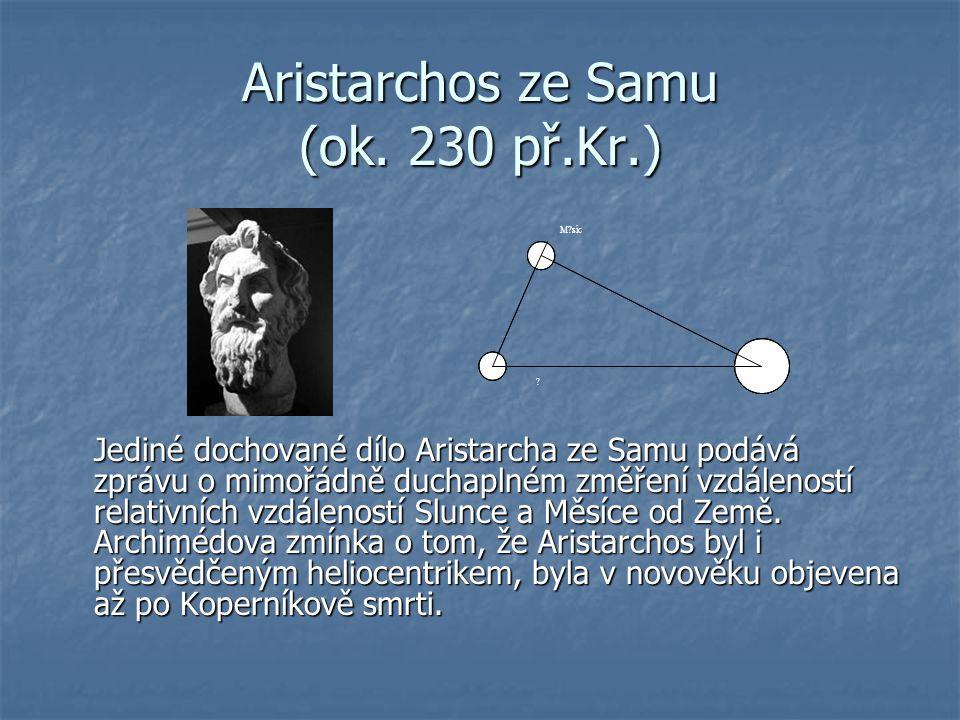 Aristarchos ze Samu (ok. 230 př.Kr.) Jediné dochované dílo Aristarcha ze Samu podává zprávu o mimořádně duchaplném změření vzdáleností relativních vzd