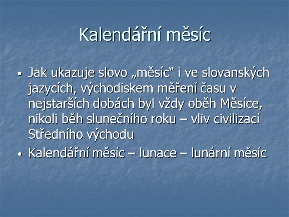 """Kalendářní měsíc Jak ukazuje slovo """"měsíc"""" i ve slovanských jazycích, východiskem měření času v nejstarších dobách byl vždy oběh Měsíce, nikoli běh sl"""