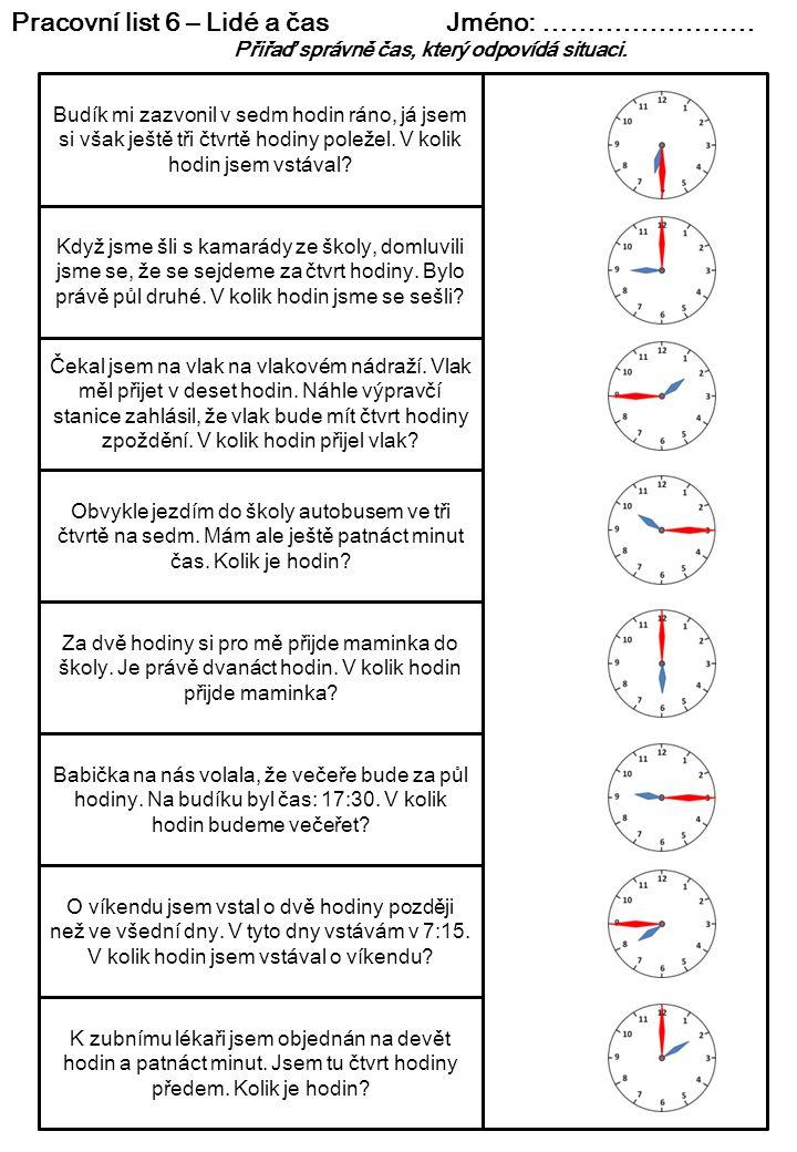 Pracovní list 6 – Lidé a čas Jméno: …………………… Přiřaď správně čas, který odpovídá situaci. Budík mi zazvonil v sedm hodin ráno, já jsem si však ještě tř