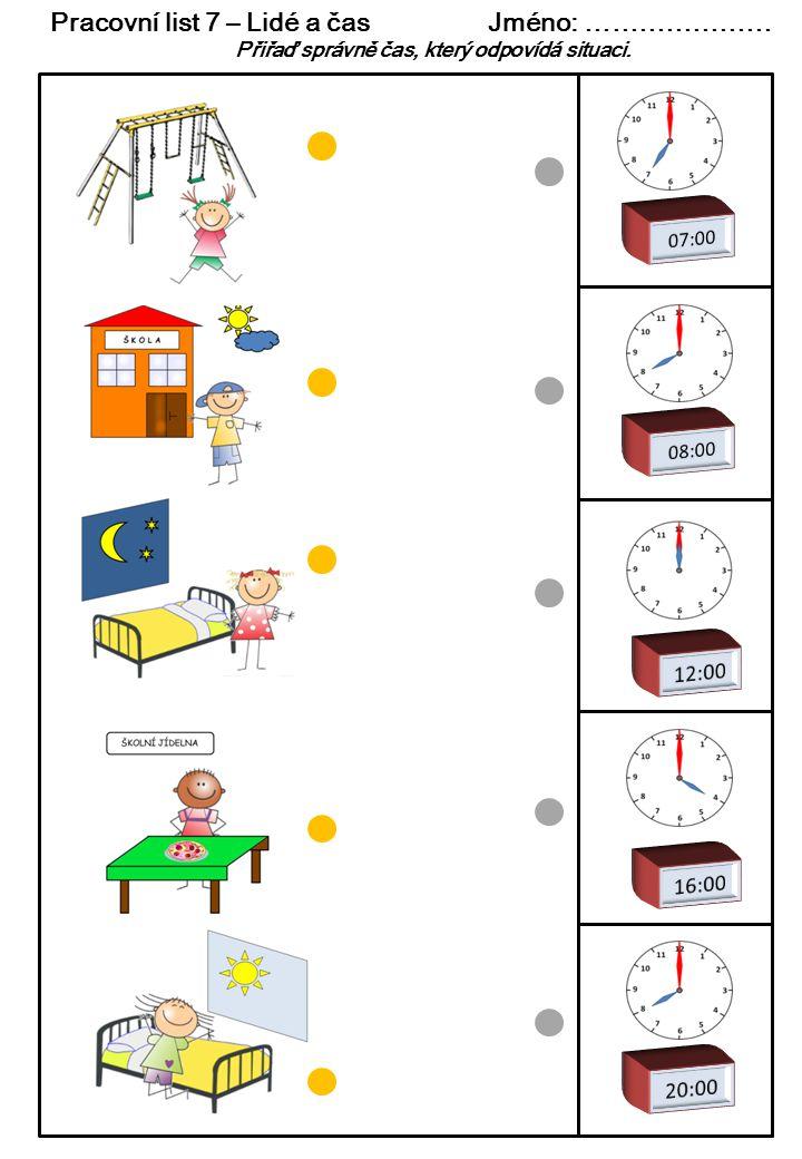 Pracovní list 7 – Lidé a čas Jméno: ………………… Přiřaď správně čas, který odpovídá situaci.