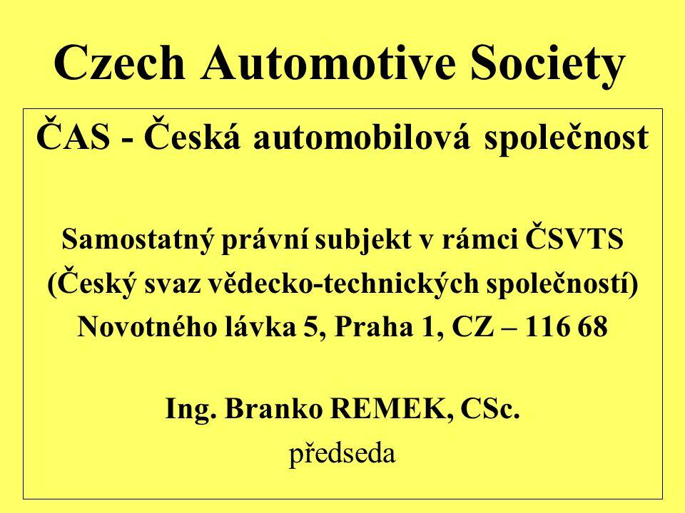 Czech Automotive Society ČAS - Česká automobilová společnost Samostatný právní subjekt v rámci ČSVTS (Český svaz vědecko-technických společností) Novotného lávka 5, Praha 1, CZ – 116 68 Ing.