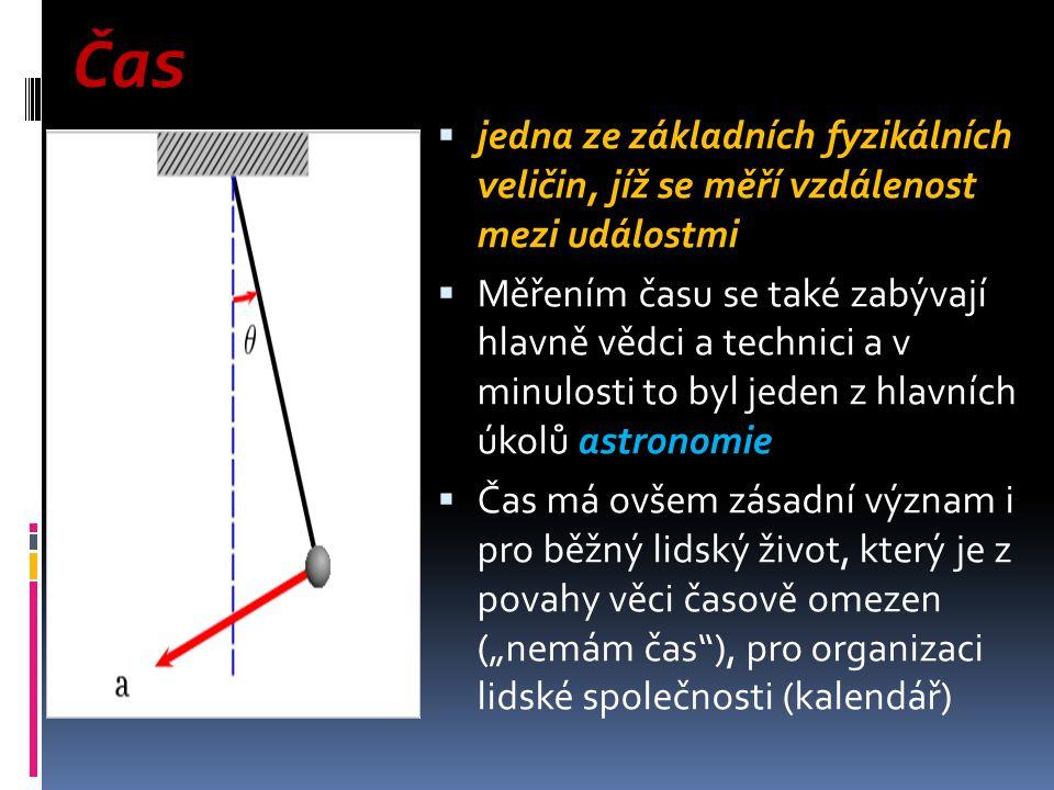 Čas  jedna ze základních fyzikálních veličin, jíž se měří vzdálenost mezi událostmi  Měřením času se také zabývají hlavně vědci a technici a v minul