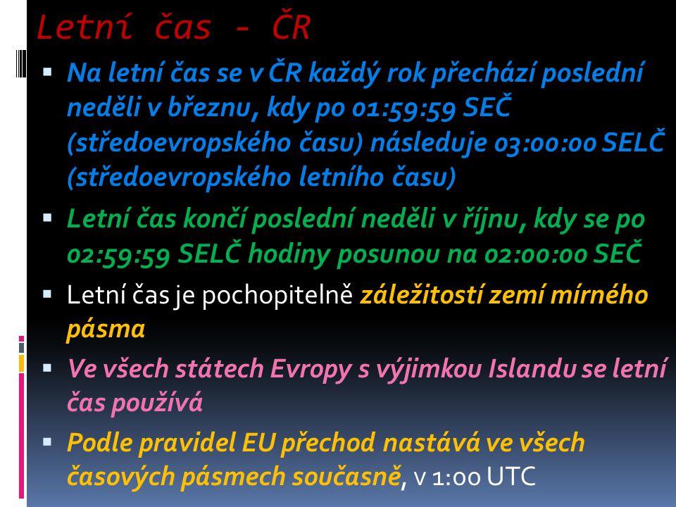 Letní čas - ČR  Na letní čas se v ČR každý rok přechází poslední neděli v březnu, kdy po 01:59:59 SEČ (středoevropského času) následuje 03:00:00 SELČ