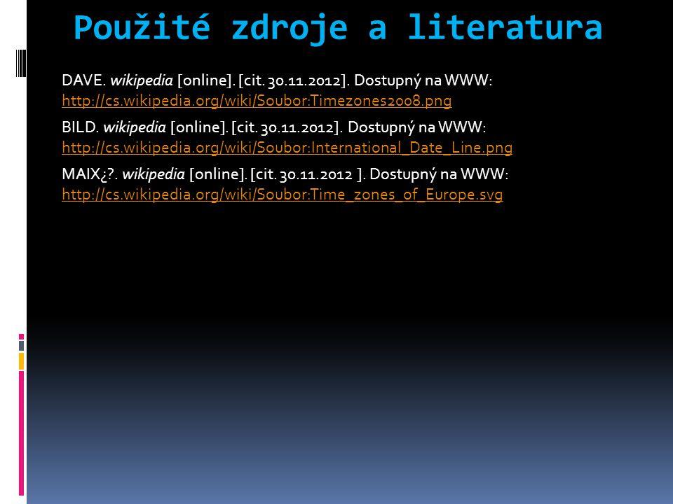Použité zdroje a literatura DAVE. wikipedia [online]. [cit. 30.11.2012]. Dostupný na WWW: http://cs.wikipedia.org/wiki/Soubor:Timezones2008.png http:/