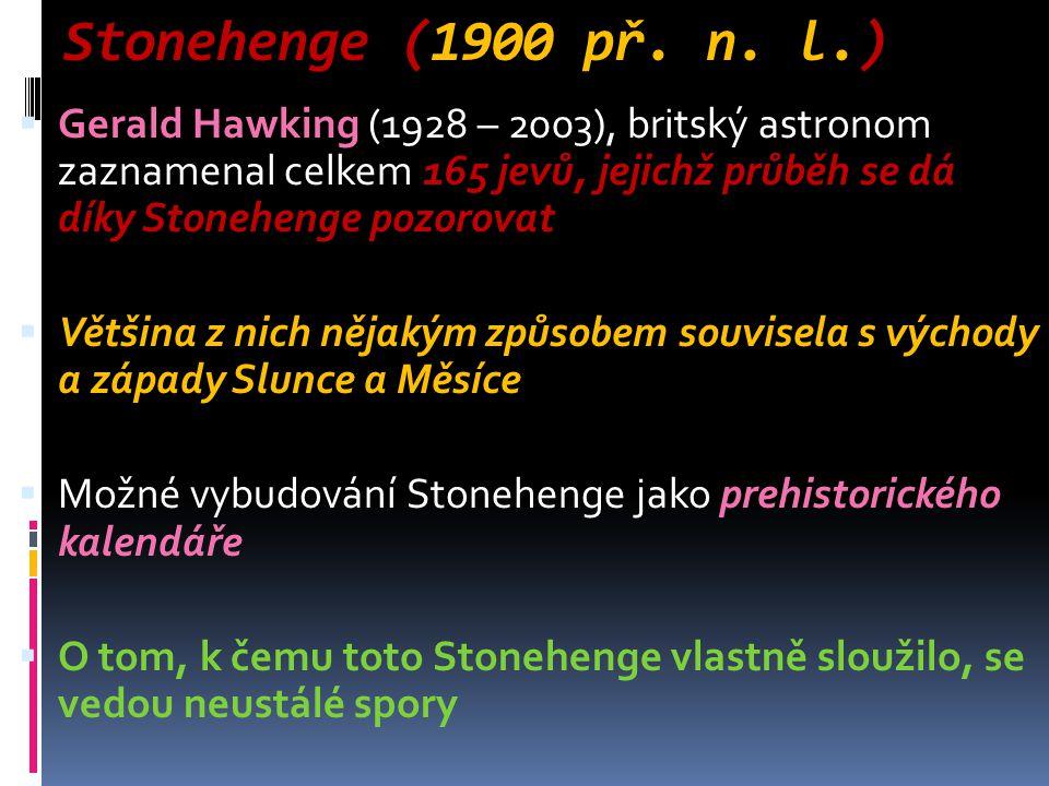 Stonehenge (1900 př. n. l.)  Gerald Hawking (1928 – 2003), britský astronom zaznamenal celkem 165 jevů, jejichž průběh se dá díky Stonehenge pozorova