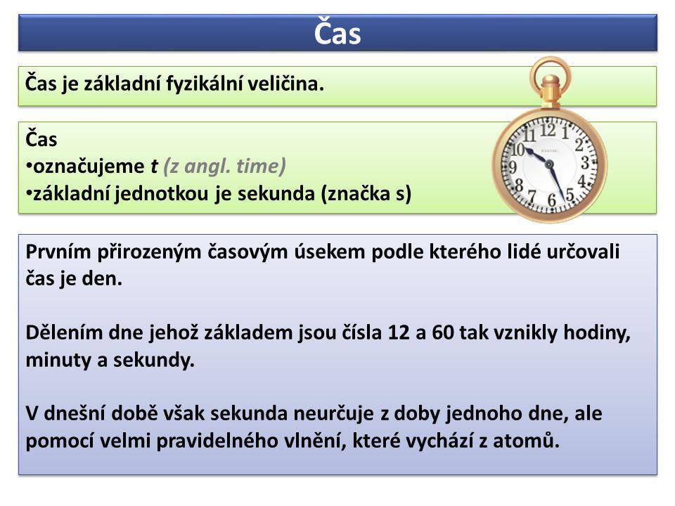 Čas Čas je základní fyzikální veličina.Čas je základní fyzikální veličina.
