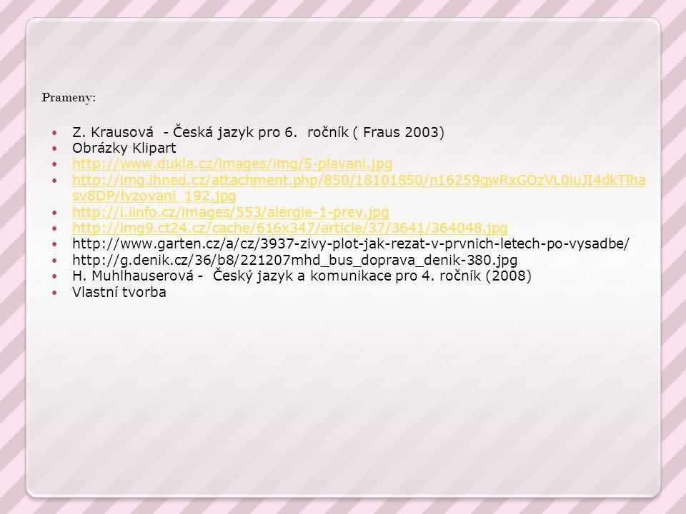 Prameny: Z. Krausová - Česká jazyk pro 6. ročník ( Fraus 2003) Obrázky Klipart http://www.dukla.cz/images/img/5-plavani.jpg http://img.ihned.cz/attach