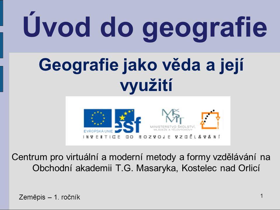 Geografie jako věda a její využití Centrum pro virtuální a moderní metody a formy vzdělávání na Obchodní akademii T.G. Masaryka, Kostelec nad Orlicí Z