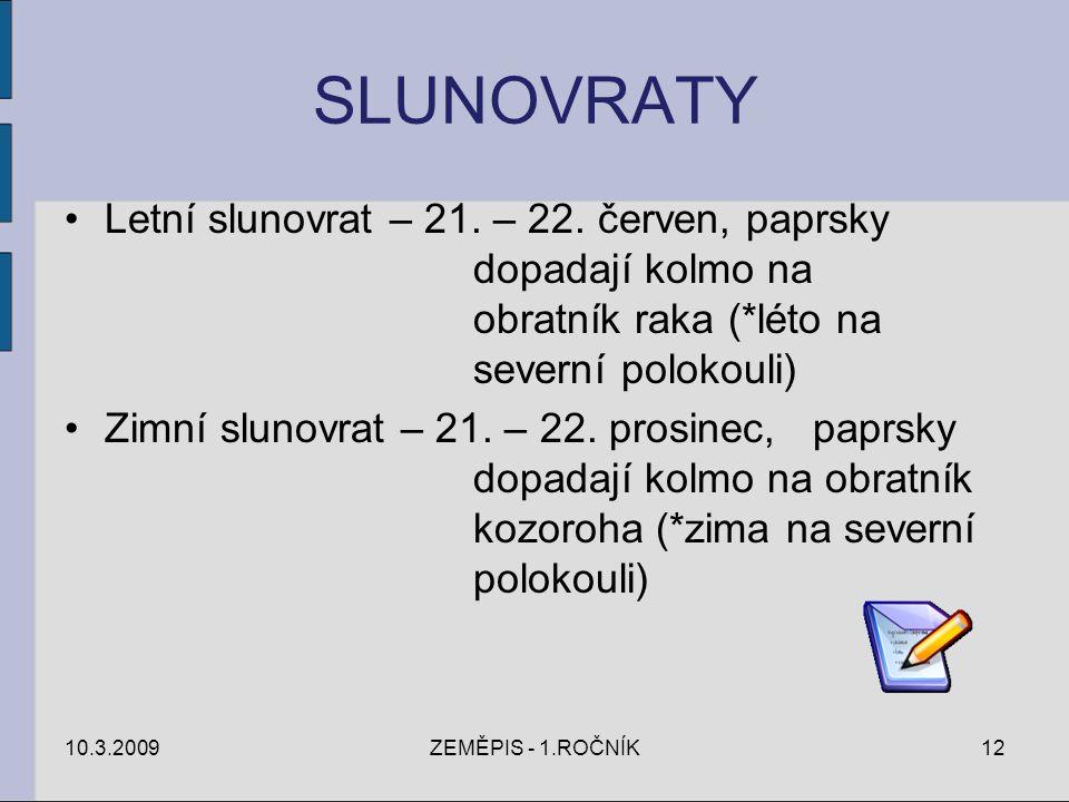 SLUNOVRATY Letní slunovrat – 21. – 22. červen, paprsky dopadají kolmo na obratník raka (*léto na severní polokouli) Zimní slunovrat – 21. – 22. prosin