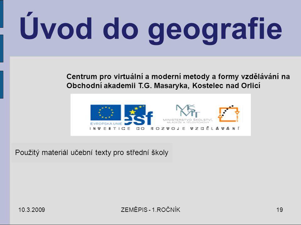Úvod do geografie 10.3.2009ZEMĚPIS - 1.ROČNÍK19 Centrum pro virtuální a moderní metody a formy vzdělávání na Obchodní akademii T.G. Masaryka, Kostelec