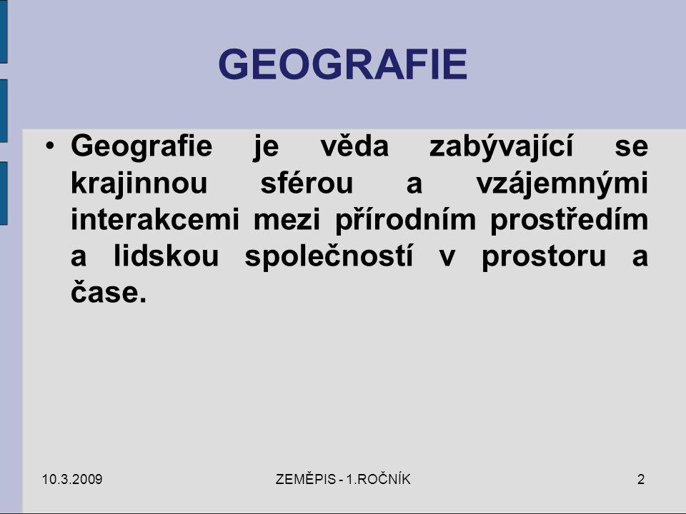 GEOGRAFIE Geografie je věda zabývající se krajinnou sférou a vzájemnými interakcemi mezi přírodním prostředím a lidskou společností v prostoru a čase.