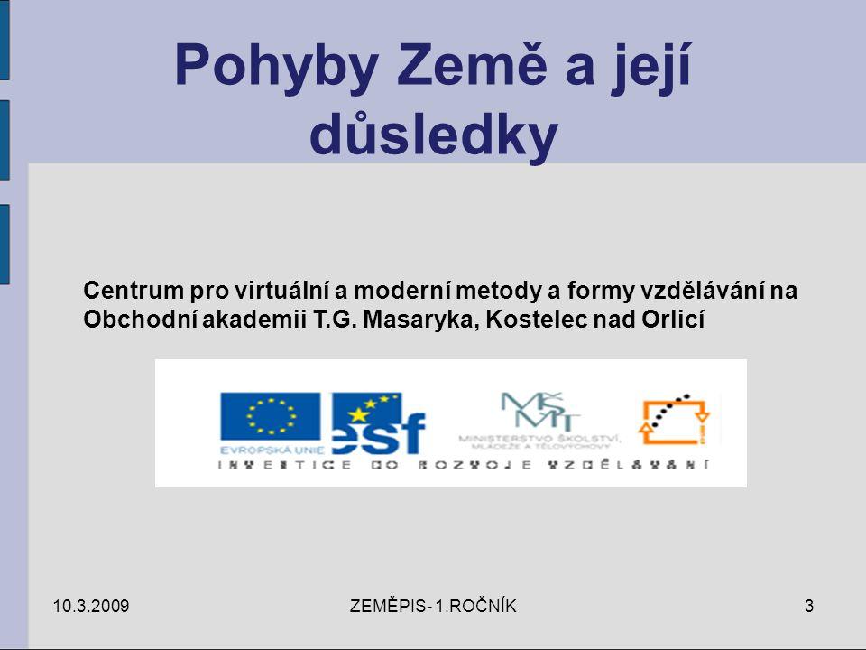 Pohyby Země a její důsledky 10.3.2009ZEMĚPIS- 1.ROČNÍK3 Centrum pro virtuální a moderní metody a formy vzdělávání na Obchodní akademii T.G. Masaryka,