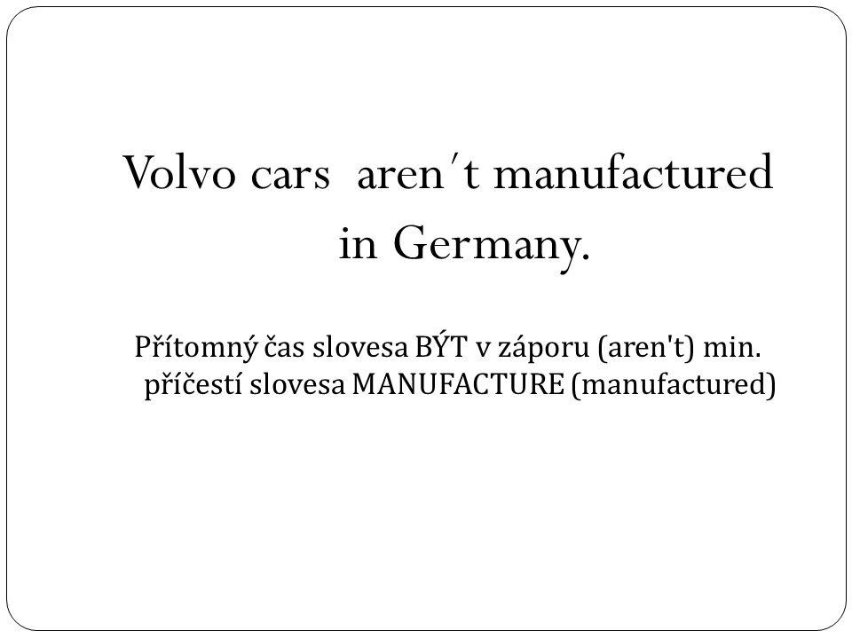 Volvo cars aren´t manufactured in Germany. Přítomný čas slovesa BÝT v záporu (aren t) min.