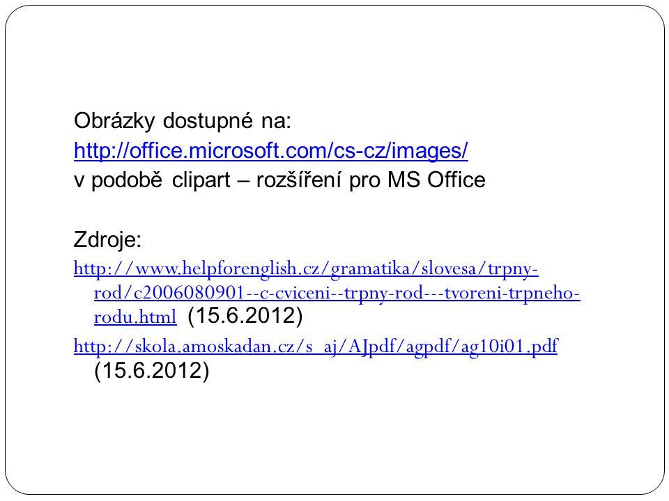 Obrázky dostupné na: http://office.microsoft.com/cs-cz/images/ v podobě clipart – rozšíření pro MS Office Zdroje: http://www.helpforenglish.cz/gramatika/slovesa/trpny- rod/c2006080901--c-cviceni--trpny-rod---tvoreni-trpneho- rodu.htmlhttp://www.helpforenglish.cz/gramatika/slovesa/trpny- rod/c2006080901--c-cviceni--trpny-rod---tvoreni-trpneho- rodu.html (15.6.2012) http://skola.amoskadan.cz/s_aj/AJpdf/agpdf/ag10i01.pdf http://skola.amoskadan.cz/s_aj/AJpdf/agpdf/ag10i01.pdf (15.6.2012)