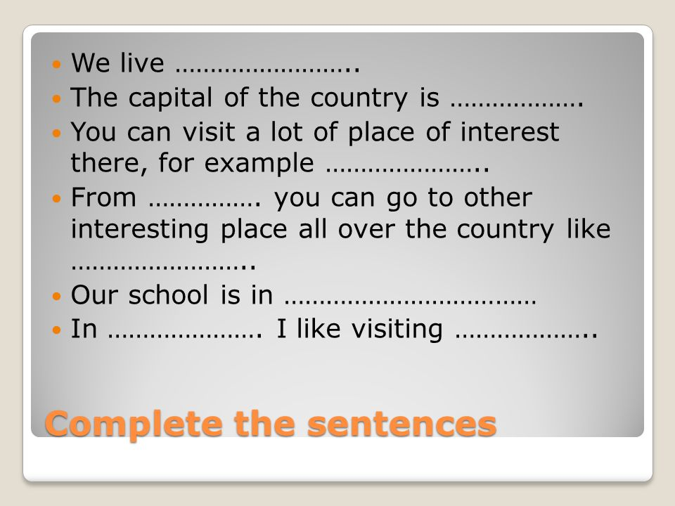 Complete the sentences We live …………………….. The capital of the country is ……………….