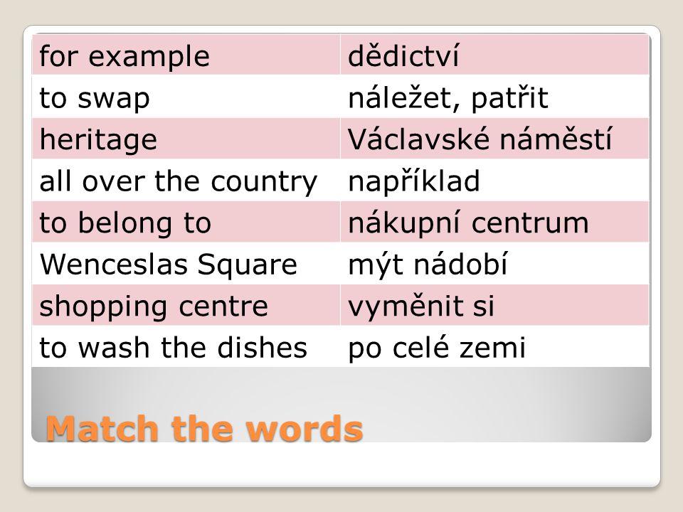 Match the words for exampledědictví to swapnáležet, patřit heritageVáclavské náměstí all over the countrynapříklad to belong tonákupní centrum Wencesl