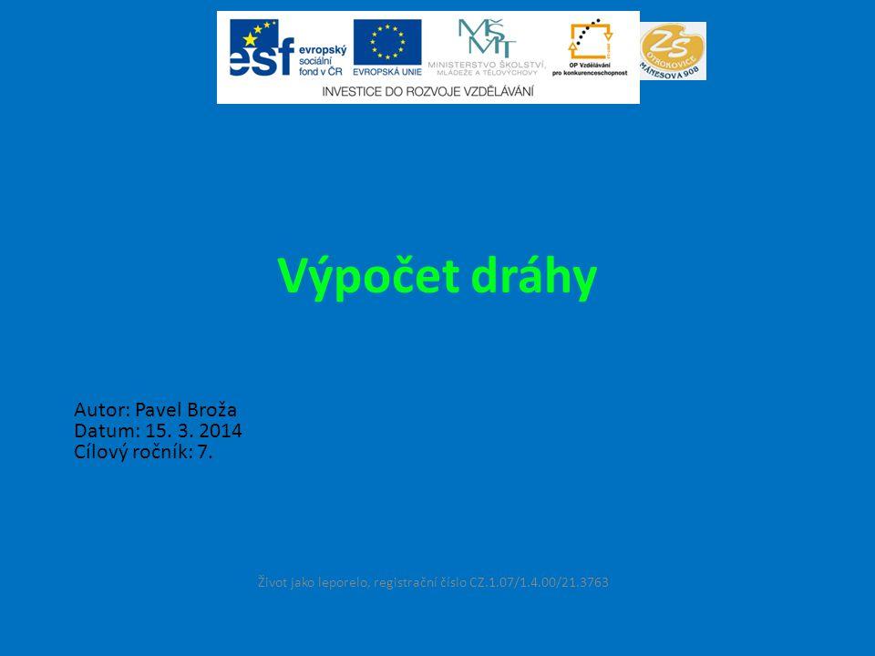 Výpočet dráhy Život jako leporelo, registrační číslo CZ.1.07/1.4.00/21.3763 Autor: Pavel Broža Datum: 15.