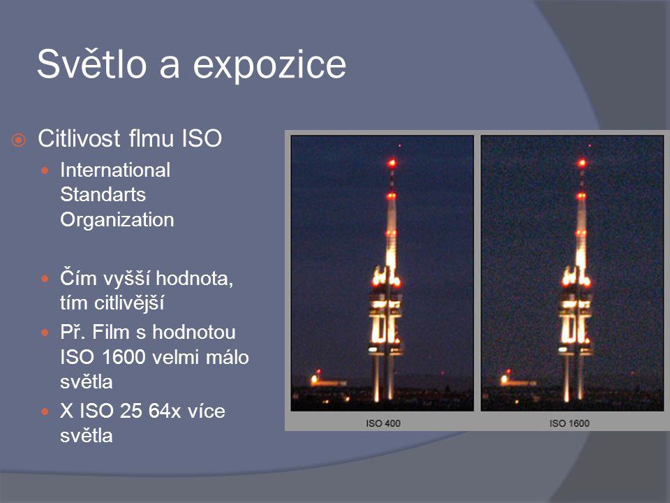 Světlo a expozice  Citlivost flmu ISO International Standarts Organization Čím vyšší hodnota, tím citlivější Př. Film s hodnotou ISO 1600 velmi málo