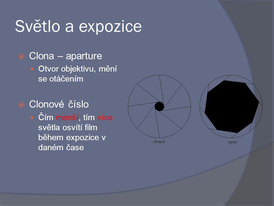Světlo a expozice  Clona – aparture Otvor objektivu, mění se otáčením  Clonové číslo Čím menší, tím více světla osvítí film během expozice v daném č