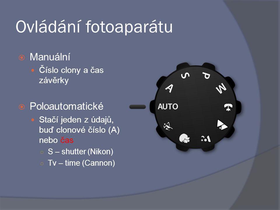 Ovládání fotoaparátu  Manuální Číslo clony a čas závěrky  Poloautomatické Stačí jeden z údajů, buď clonové číslo (A) nebo čas ○ S – shutter (Nikon) ○ Tv – time (Cannon)