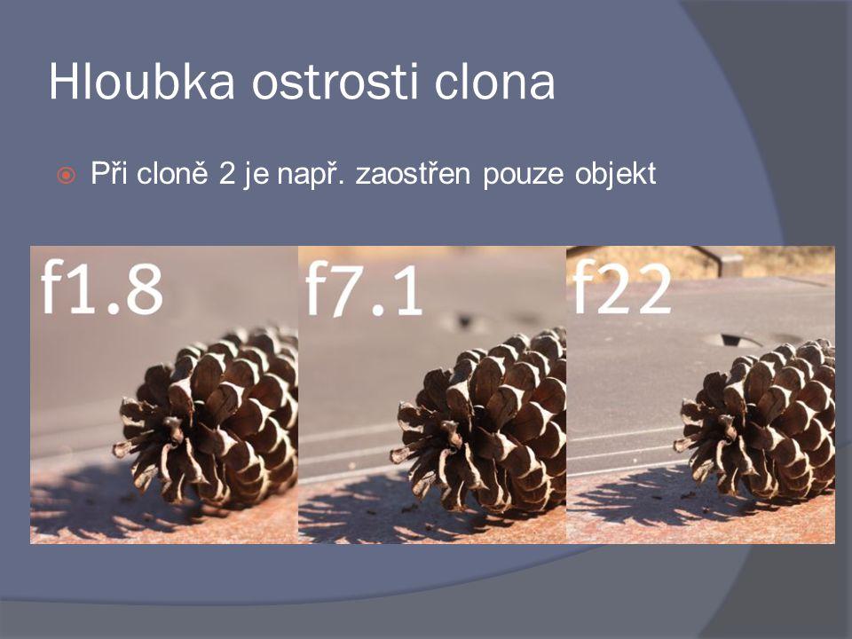 Hloubka ostrosti clona  Při cloně 2 je např. zaostřen pouze objekt