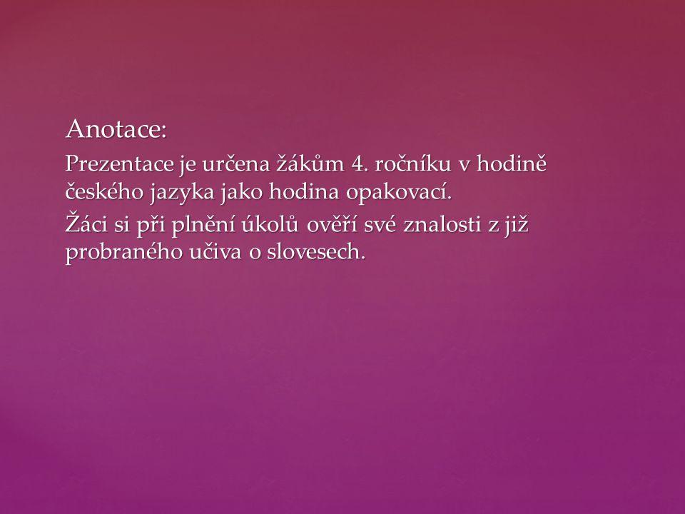 Anotace: Prezentace je určena žákům 4. ročníku v hodině českého jazyka jako hodina opakovací. Žáci si při plnění úkolů ověří své znalosti z již probra
