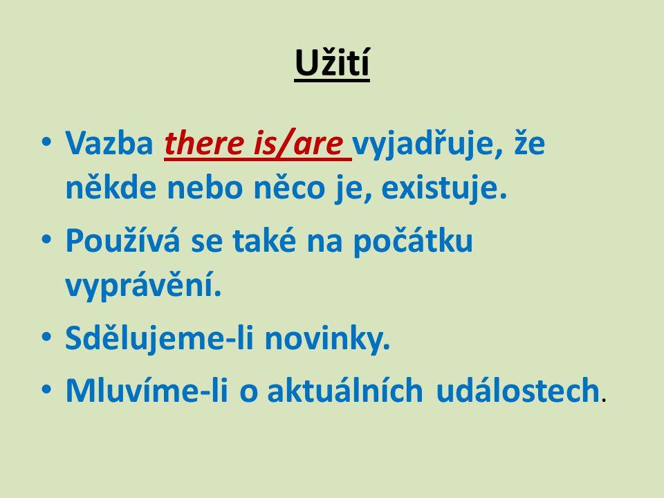 Užití Vazba there is/are vyjadřuje, že někde nebo něco je, existuje.