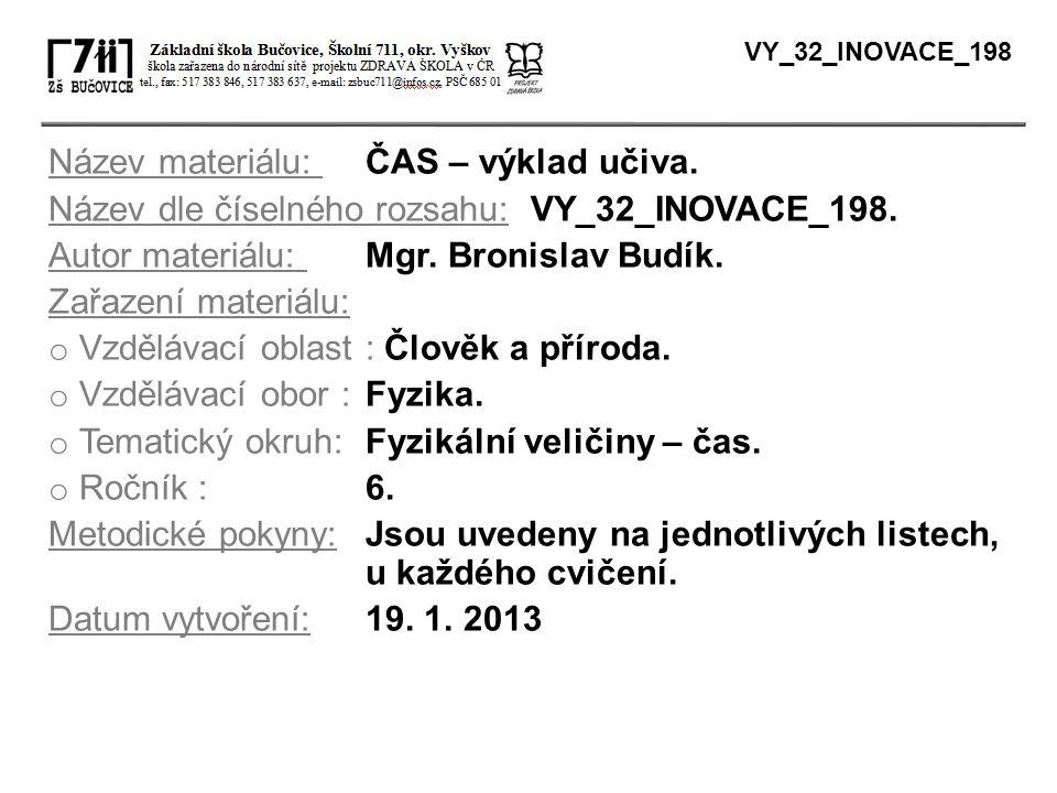 Název materiálu: ČAS – výklad učiva. Název dle číselného rozsahu: VY_32_INOVACE_198. Autor materiálu: Mgr. Bronislav Budík. Zařazení materiálu: o Vzdě