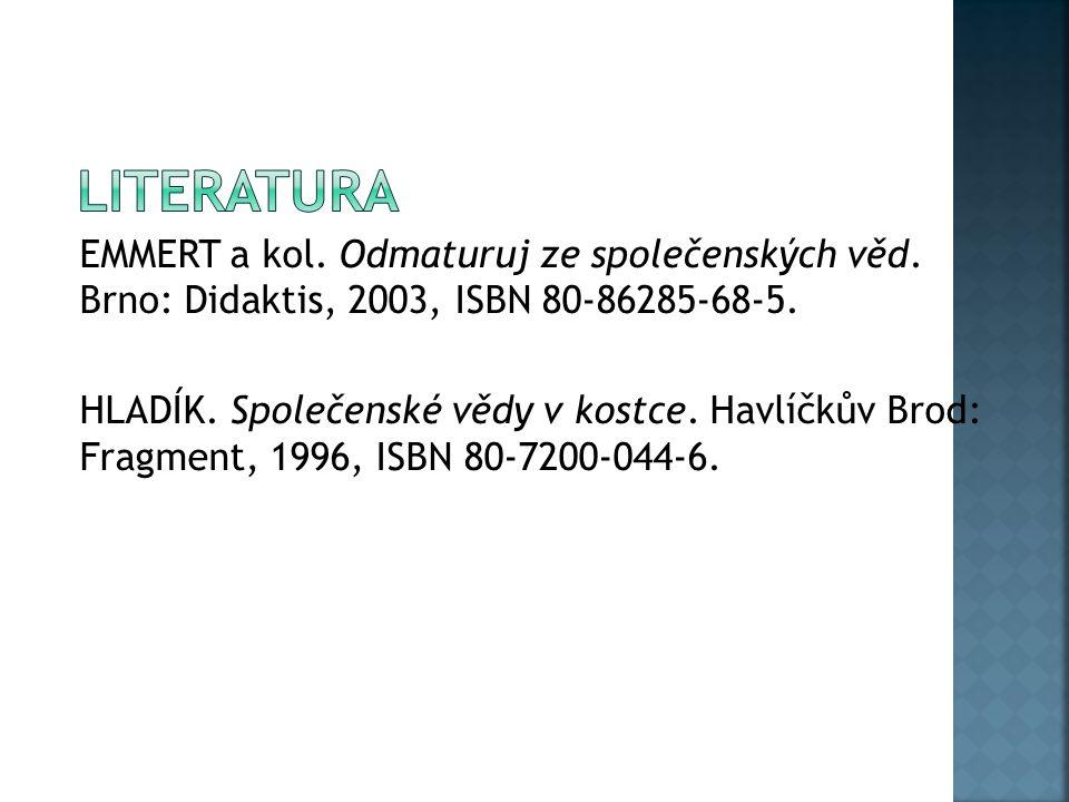 EMMERT a kol. Odmaturuj ze společenských věd. Brno: Didaktis, 2003, ISBN 80-86285-68-5.