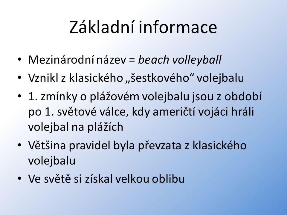 """Základní informace Mezinárodní název = beach volleyball Vznikl z klasického """"šestkového"""" volejbalu 1. zmínky o plážovém volejbalu jsou z období po 1."""