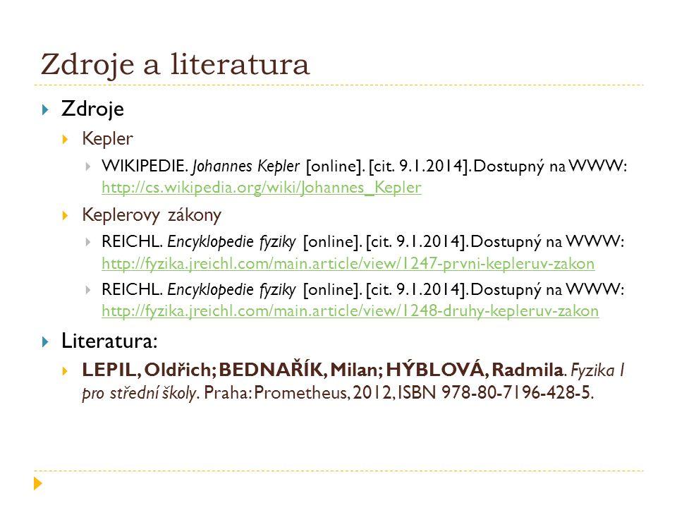 Zdroje a literatura  Zdroje  Kepler  WIKIPEDIE. Johannes Kepler [online]. [cit. 9.1.2014]. Dostupný na WWW: http://cs.wikipedia.org/wiki/Johannes_K