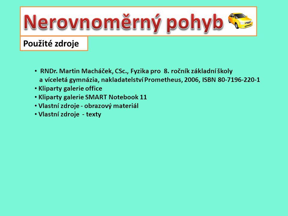 Použité zdroje RNDr. Martin Macháček, CSc., Fyzika pro 8.