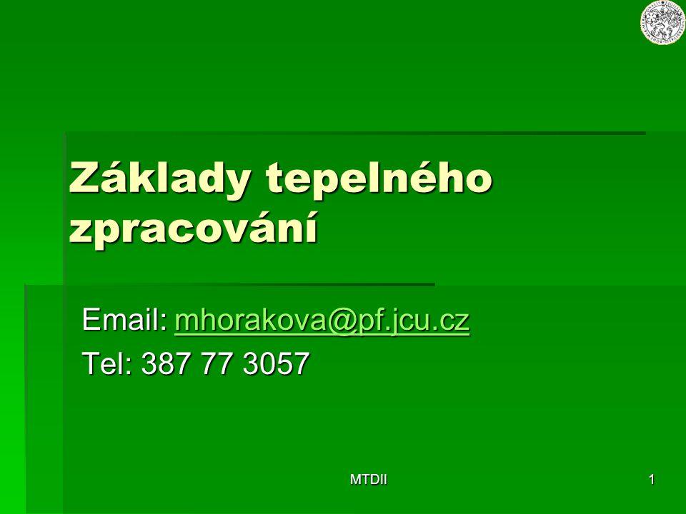 MTDII1 Základy tepelného zpracování Email: mhorakova@pf.jcu.cz mhorakova@pf.jcu.cz Tel: 387 77 3057