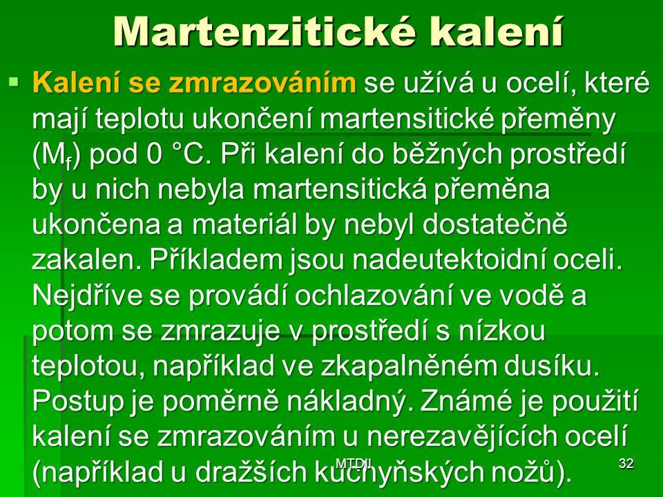 Martenzitické kalení  Kalení se zmrazováním se užívá u ocelí, které mají teplotu ukončení martensitické přeměny (M f ) pod 0 °C.