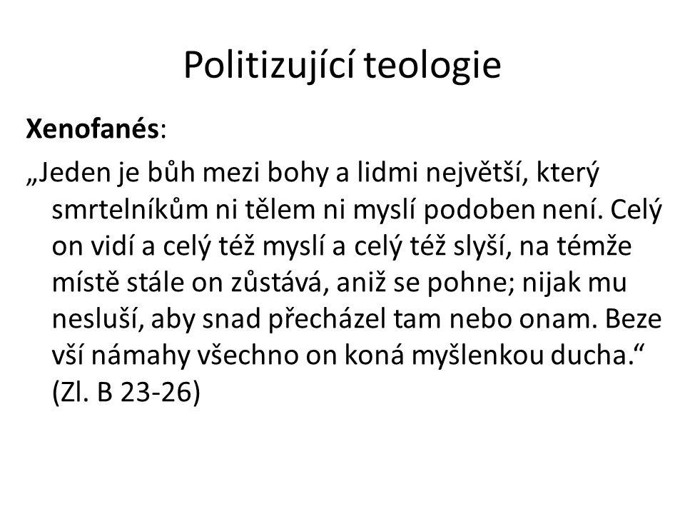 """Politizující teologie Xenofanés: """"Jeden je bůh mezi bohy a lidmi největší, který smrtelníkům ni tělem ni myslí podoben není. Celý on vidí a celý též m"""