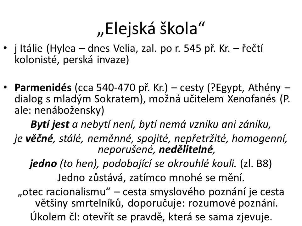 """""""Elejská škola"""" j Itálie (Hylea – dnes Velia, zal. po r. 545 př. Kr. – řečtí kolonisté, perská invaze) Parmenidés (cca 540-470 př. Kr.) – cesty (?Egyp"""