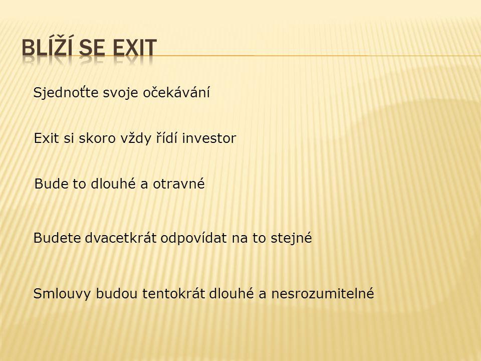 Sjednoťte svoje očekávání Exit si skoro vždy řídí investor Bude to dlouhé a otravné Budete dvacetkrát odpovídat na to stejné Smlouvy budou tentokrát dlouhé a nesrozumitelné